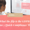 What the flip is the GDPR? Plus quick tips to make your website compliant